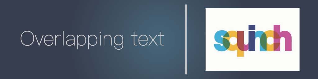 Overlapping text with squinch brand